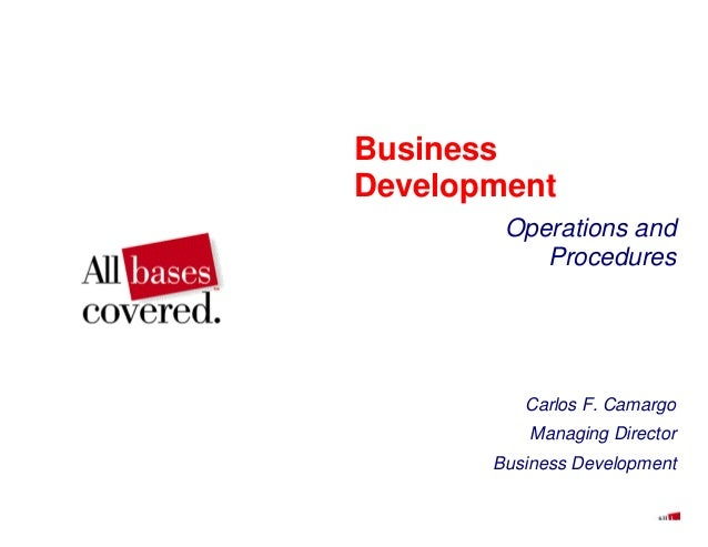 Business Development Operations and Procedures Carlos F. Camargo Managing Director Business Development