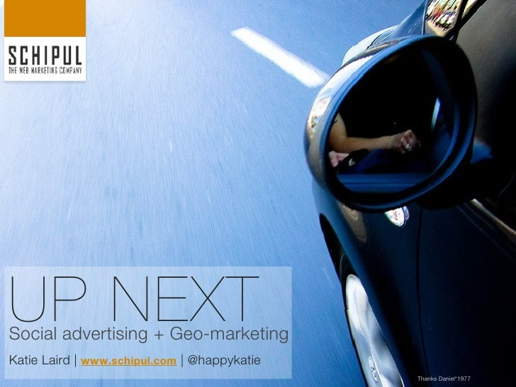 UP NEXTSocial advertising + Geo-marketingKatie Laird | www.schipul.com | @happykatie                                      ...
