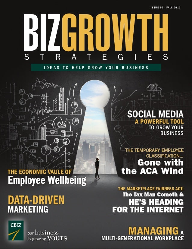 ISSUE 57 • FALL 2013 BIZGROWTHS T R A T E G I E S I D E A S T O H E L P G R O W Y O U R B U S I N E S S our business is gr...