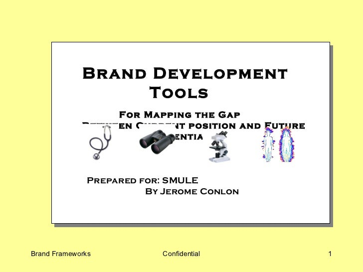 Brand Development Tools   For Mapping the Gap          Between Current position and Future Potential Prepared for: SMULE  ...
