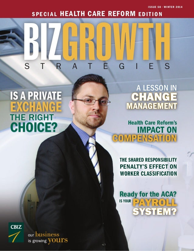 I S S U E 5 8 • W I N T E R 2 01 4  SPECIAL  HE ALTH CARE REFORM  EDITION  BIZGROWTH S  T  R  IS A PRIVATE  EXCHANGE THE R...