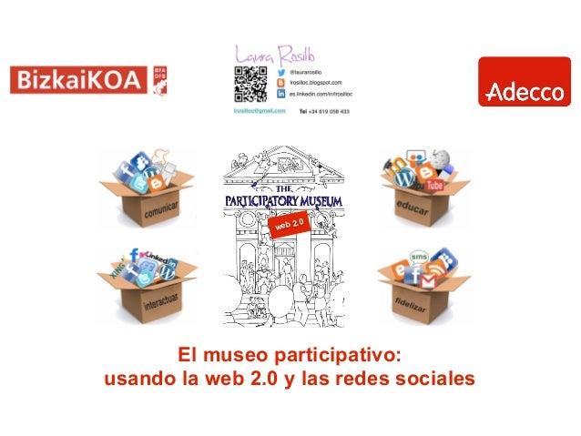 .0                 web 2      El museo participativo:usando la web 2.0 y las redes sociales