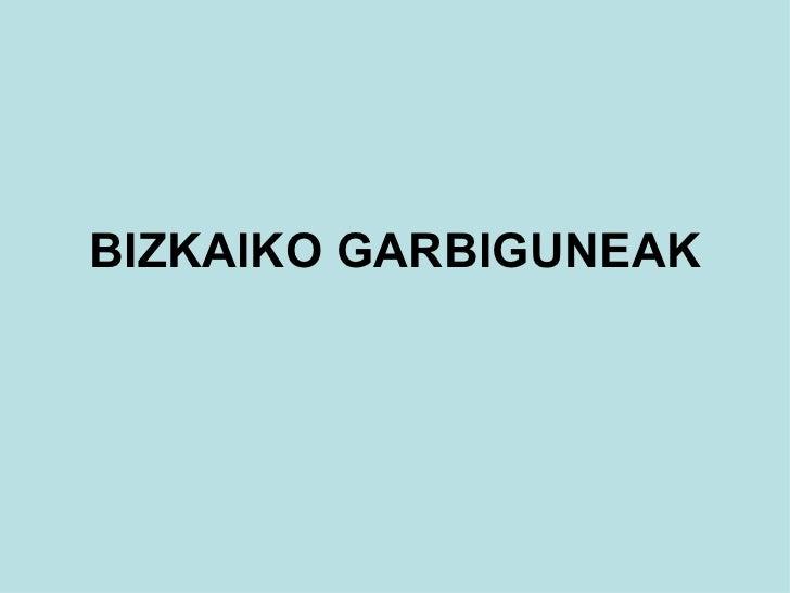 BIZKAIKO GARBIGUNEAK