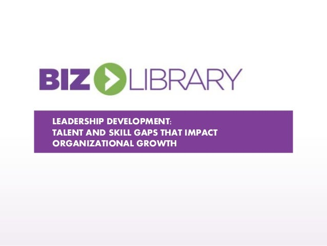 LEADERSHIP DEVELOPMENT: TALENT AND SKILL GAPS THAT IMPACT ORGANIZATIONAL GROWTH