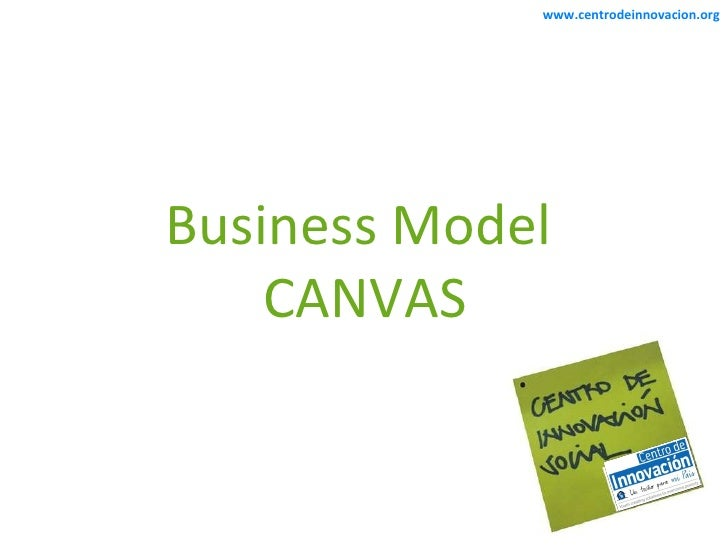 www.centrodeinnovacion.org Business Model  CANVAS