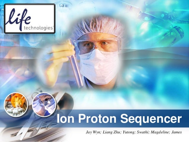 Ion Proton Sequencer    Jay Wyn; Liang Zhu; Yutong; Swathi; Magdeline; James