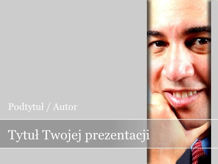 Tytuł Twojej prezentacji Podtytuł / Autor