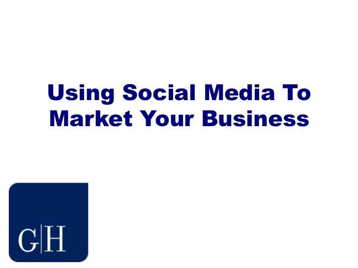 Using Social Media ToMarket Your Business