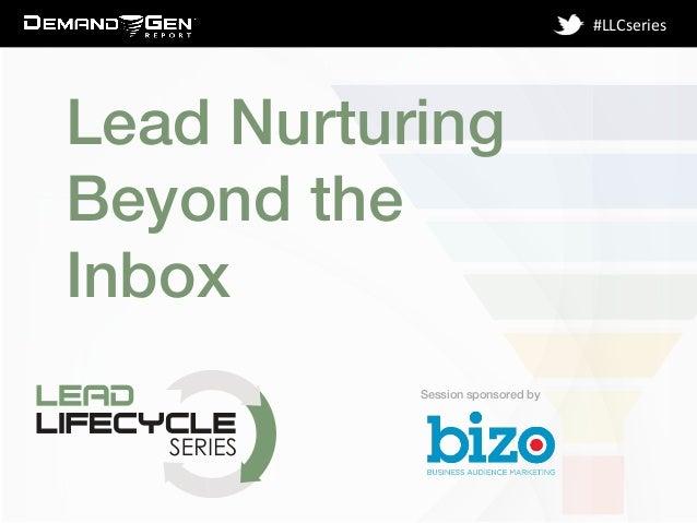 Session sponsored by! #LLCseries   Lead Nurturing Beyond the Inbox !