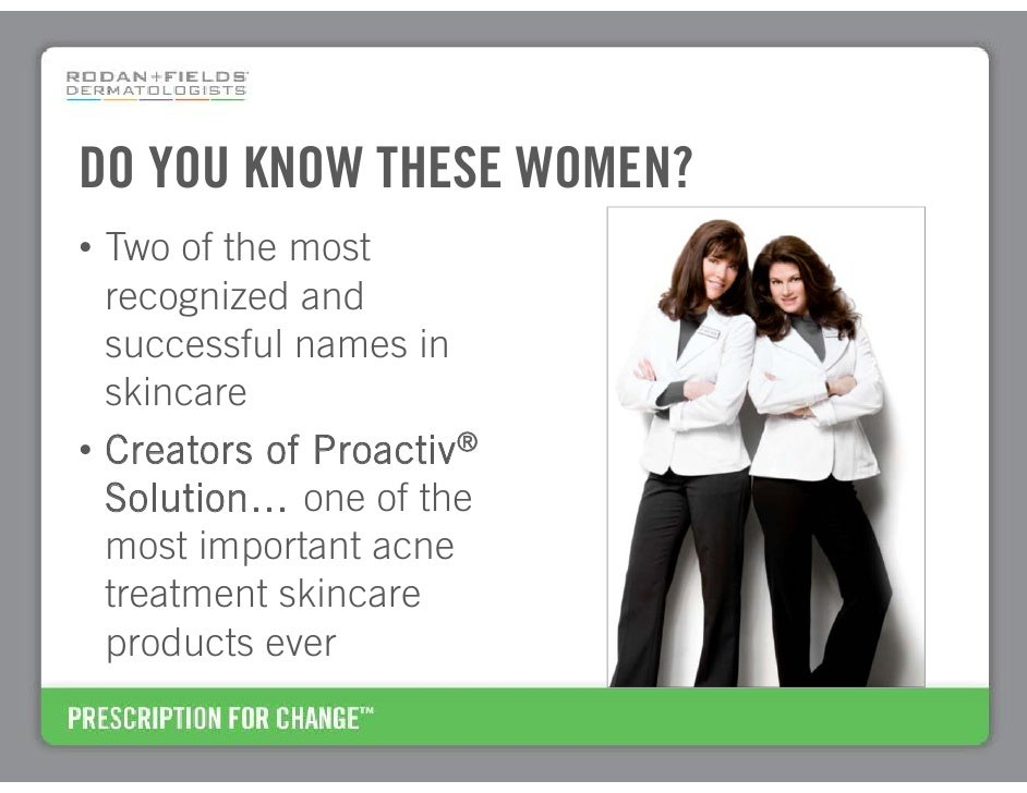 DO YOU KNOW THESE WOMEN? • Two of the most   recognized and   successful names in   skincare • Creators of Proactiv®   Sol...