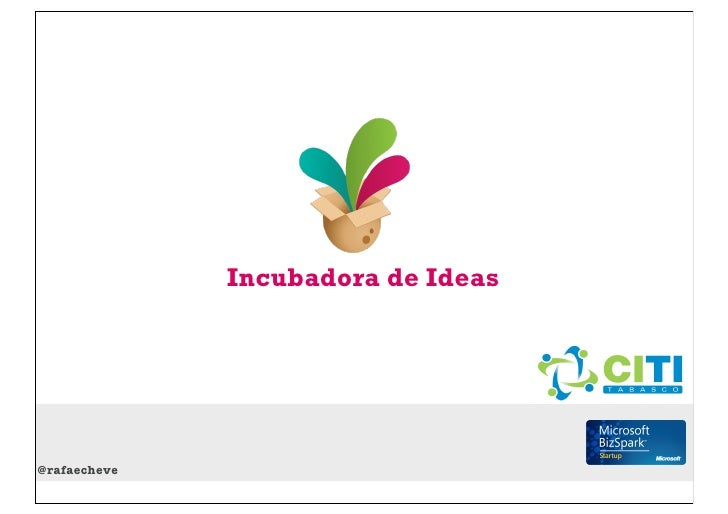 Incubadora de Ideas@rafaecheve