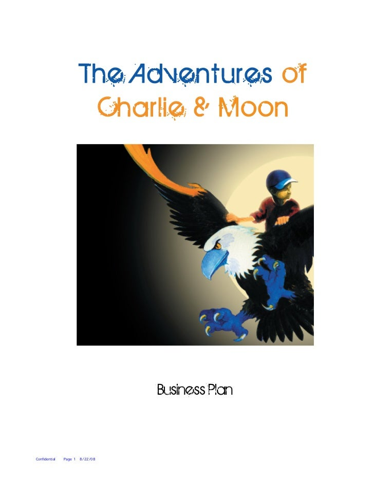 The Adventures of                        Charlie  Moon                                     Business Plan   Confidential   ...