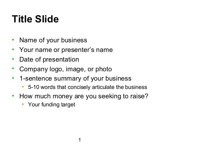 Title Slide•   Name of your business•   Your name or presenter's name•   Date of presentation•   Company logo, image, or p...