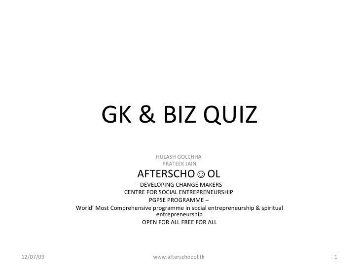 GK & BIZ QUIZ HULASH GOLCHHA  PRATEEK JAIN AFTERSCHO☺OL   –  DEVELOPING CHANGE MAKERS  CENTRE FOR SOCIAL ENTREPRENEURSHIP ...