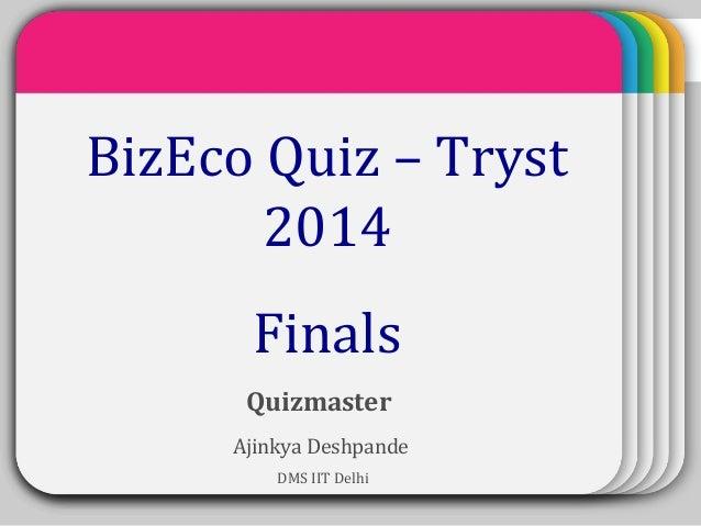 WINTERTemplateBizEco Quiz – Tryst 2014 Finals Quizmaster Ajinkya Deshpande DMS IIT Delhi