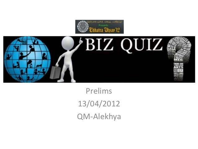 Biz Quiz  Prelims13/04/2012QM-Alekhya