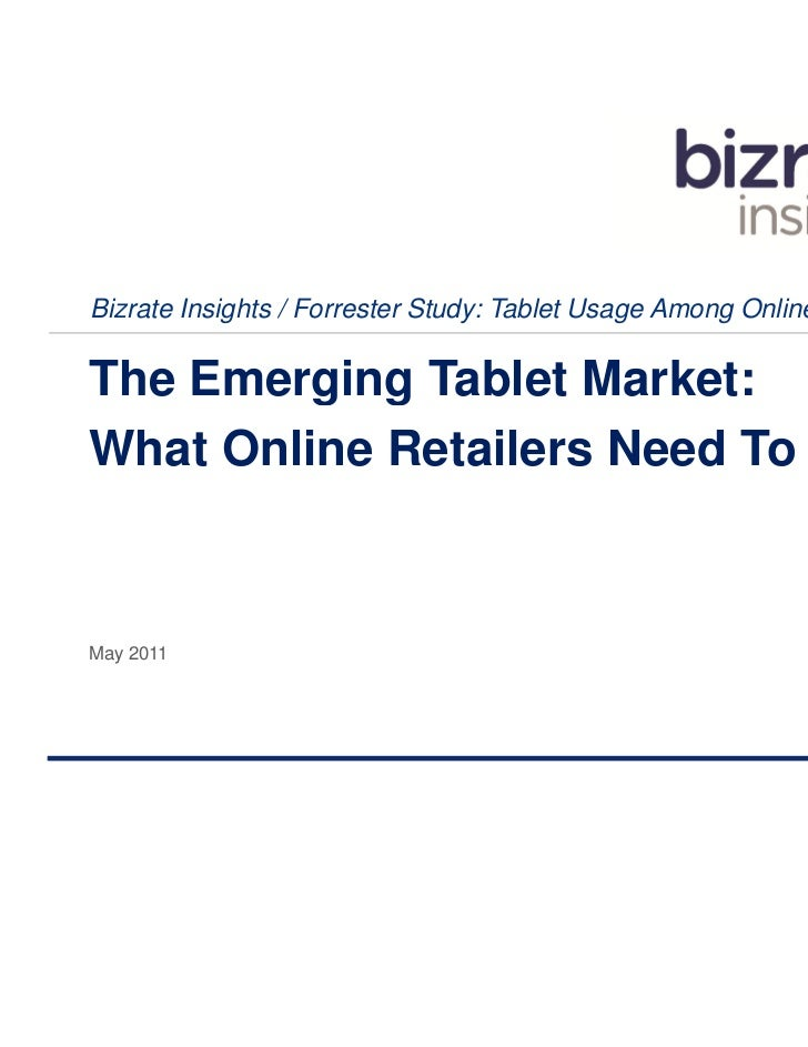 Bizrate Insights / Forrester Study: Tablet Usage Among Online BuyersThe Emerging Tablet Market:What Online Retailers Need ...