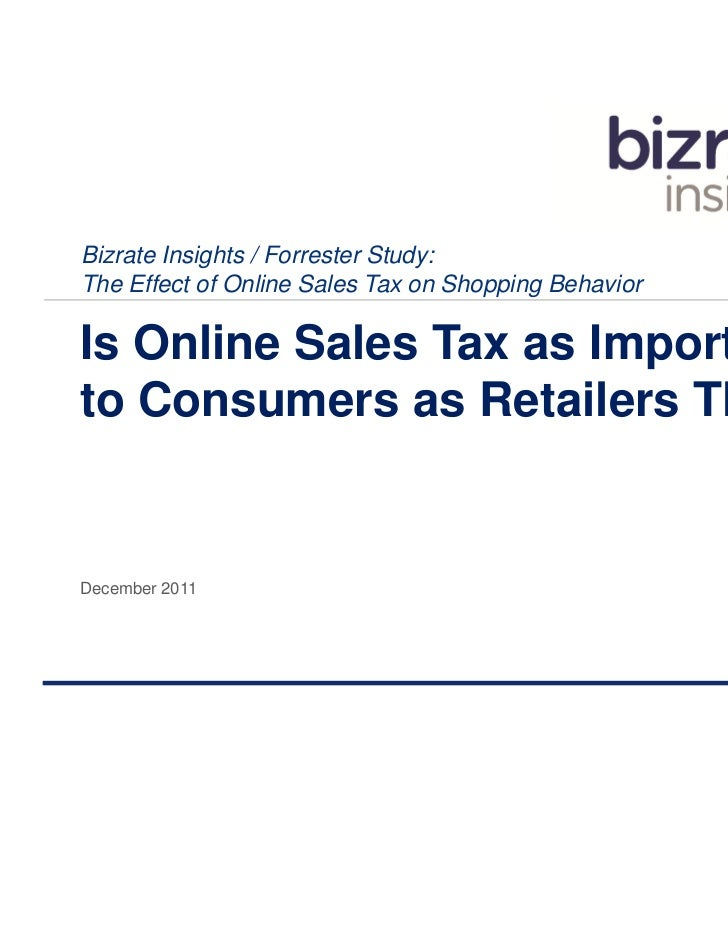 Bizrate Insights / Forrester Study:The Effect of Online Sales Tax on Shopping BehaviorIs Online Sales Tax as Importantto C...