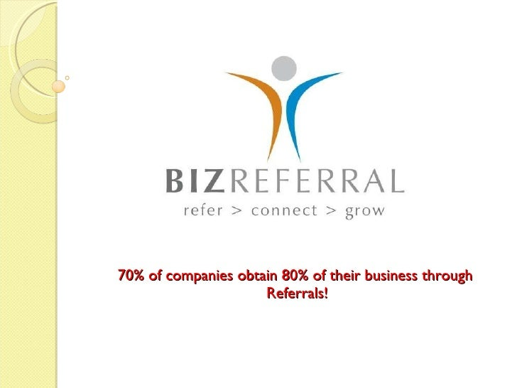 70% of companies obtain 80% of their business through  Referrals!