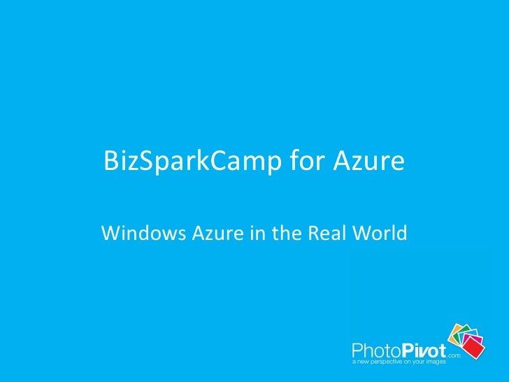 BizSparkCamp for Azure<br />Windows Azure in the Real World<br />