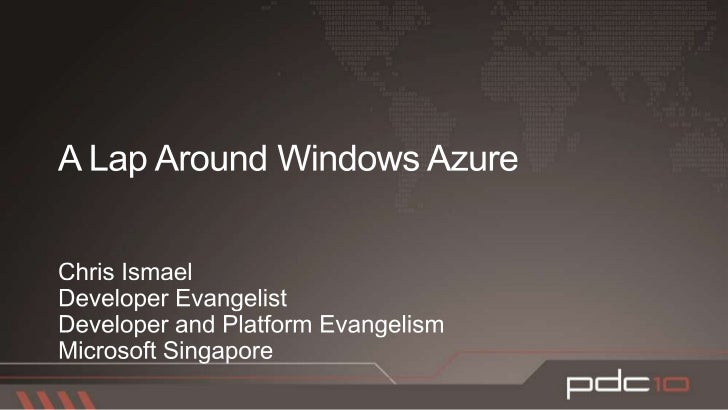 A Lap Around Windows Azure<br />Chris Ismael<br />Developer Evangelist<br />Developer and Platform Evangelism<br />Microso...