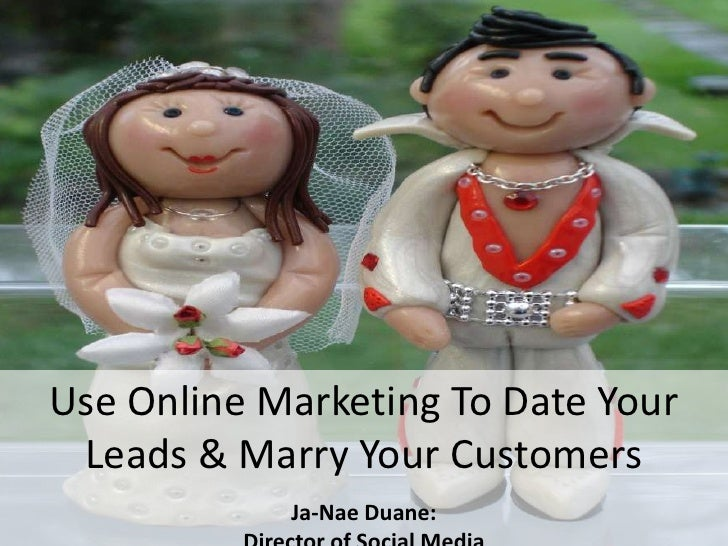 Use Online Marketing To Date Your Leads & Marry Your Customers            Ja-Nae Duane: