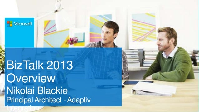 BizTalk 2013 Overview Nikolai Blackie Principal Architect - Adaptiv Integration