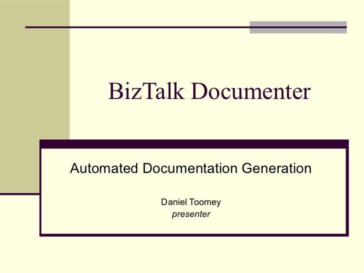 BizTalk DocumenterAutomated Documentation Generation            Daniel Toomey              presenter
