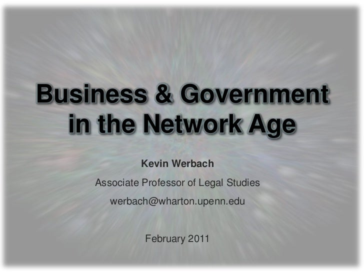 Business & Government in the Network Age<br />Kevin Werbach<br />Associate Professor of Legal Studies<br />werbach@wharton...
