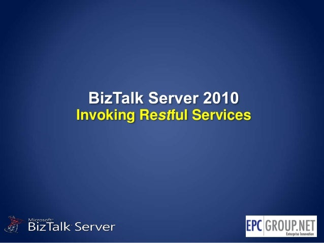 BizTalk Server 2010 - Invoking Restful Services - EPC Group