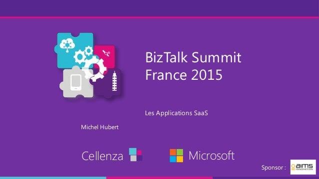 BizTalk Summit France 2015 Les Applications SaaS Cellenza Microsoft Sponsor : Michel Hubert