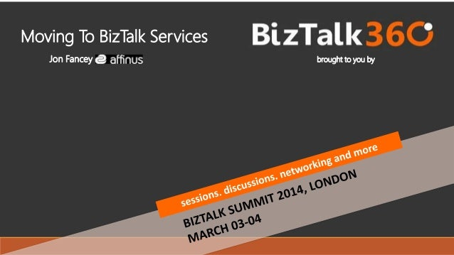 How to move from BizTalk Server to BizTalk Services (WABS) - BizTalk Summit 2014, London