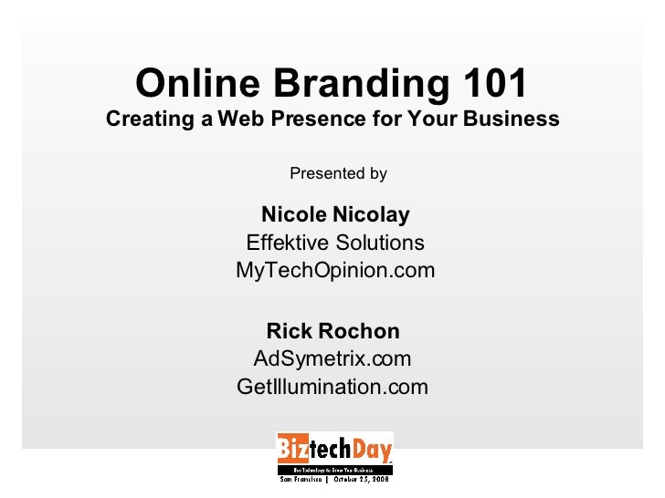 Online Branding 101 Creating a Web Presence for Your Business Nicole Nicolay Effektive Solutions MyTechOpinion.com Rick Ro...