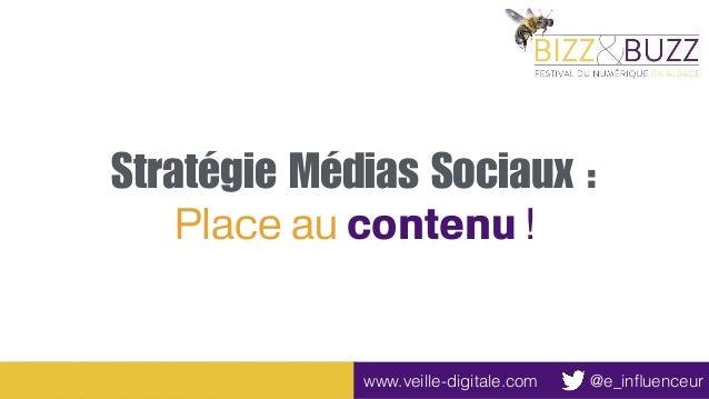 Stratégie Médias Sociaux : Place au contenu ! @e_influenceurwww.veille-digitale.com