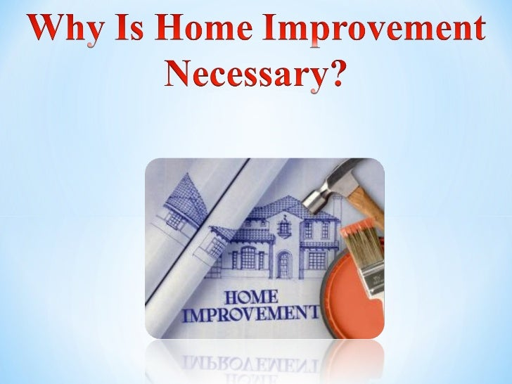 Why Is Home Improvement Necessary?