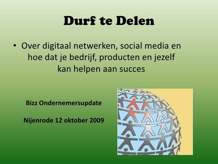 Durf te Delen<br />Over digitaal netwerken, social media en hoe dat je bedrijf, producten en jezelf kan helpen aan succes<...