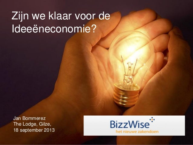 Jan Bommerez The Lodge, Gilze, 18 september 2013 Zijn we klaar voor de Ideeëneconomie?