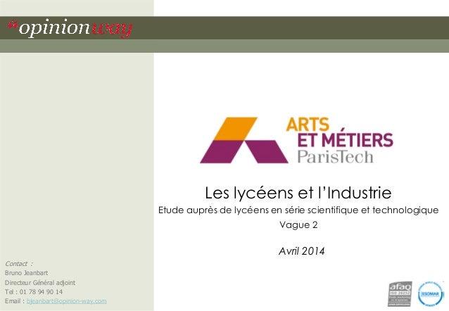 Les lycéens et l'Industrie Etude auprès de lycéens en série scientifique et technologique Vague 2 Avril 2014 Contact : Bru...