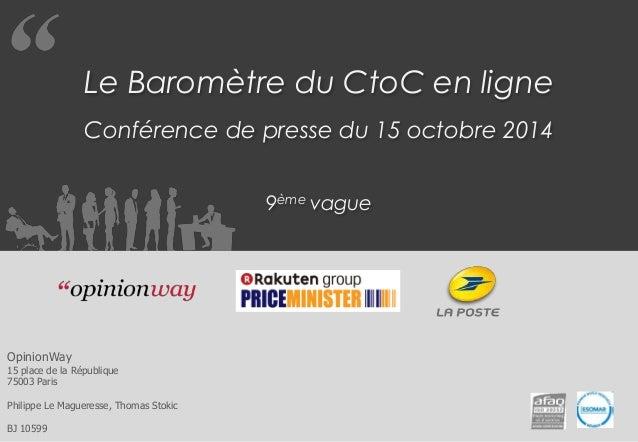 Le Baromètre du CtoC en ligne  Conférence de presse du 15 octobre 2014  9ème vague  OpinionWay  15 place de la République ...