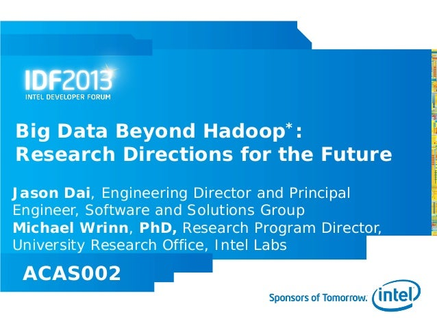 Big Data Beyond Hadoop*:Research Directions for the FutureJason Dai, Engineering Director and PrincipalEngineer, Software ...