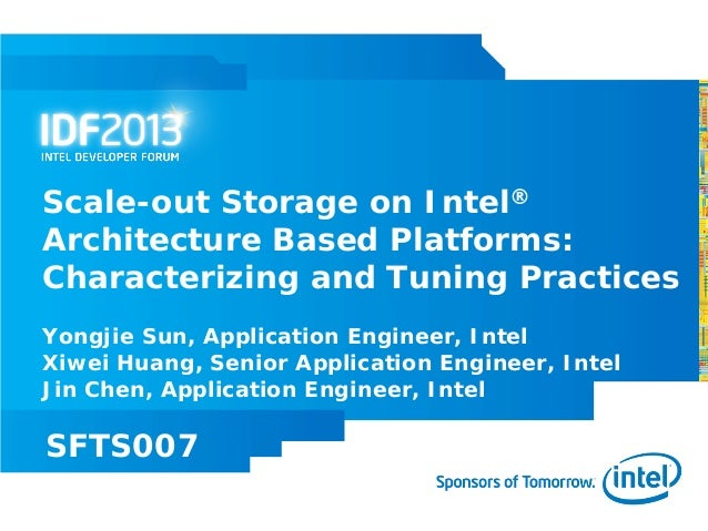 Scale-out Storage on Intel®Architecture Based Platforms:Characterizing and Tuning PracticesYongjie Sun, Application Engine...