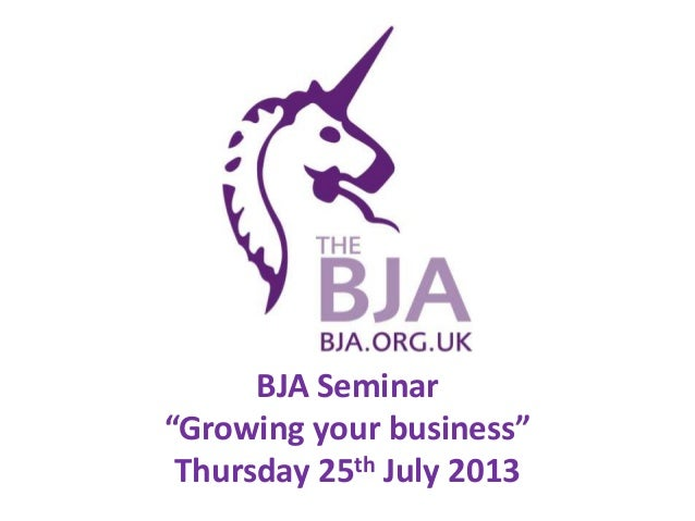 """BJA Seminar """"Growing your business"""" Thursday 25th July 2013"""