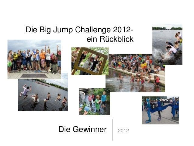 Die Big Jump Challenge 2012-               ein Rückblick        Die Gewinner   2012