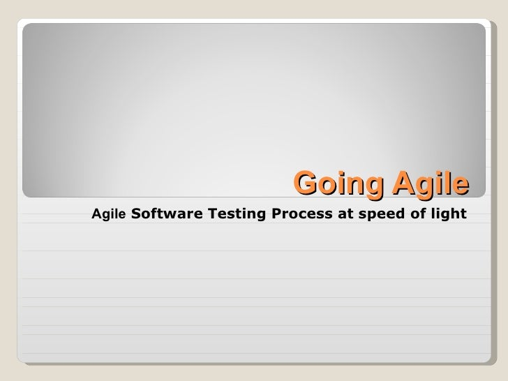 Going Agile Agile  Software Testing Process at speed of light