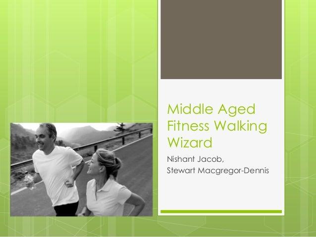 Middle AgedFitness WalkingWizardNishant Jacob,Stewart Macgregor-Dennis