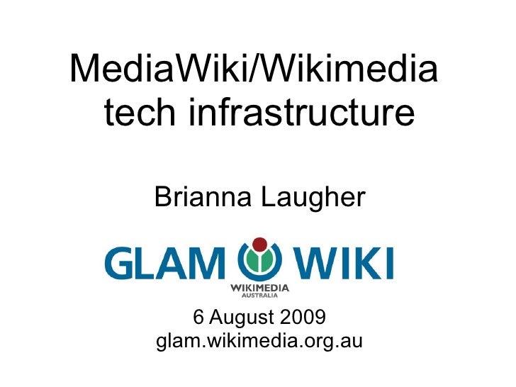 MediaWiki/Wikimedia  tech infrastructure      Brianna Laugher            6 August 2009     glam.wikimedia.org.au