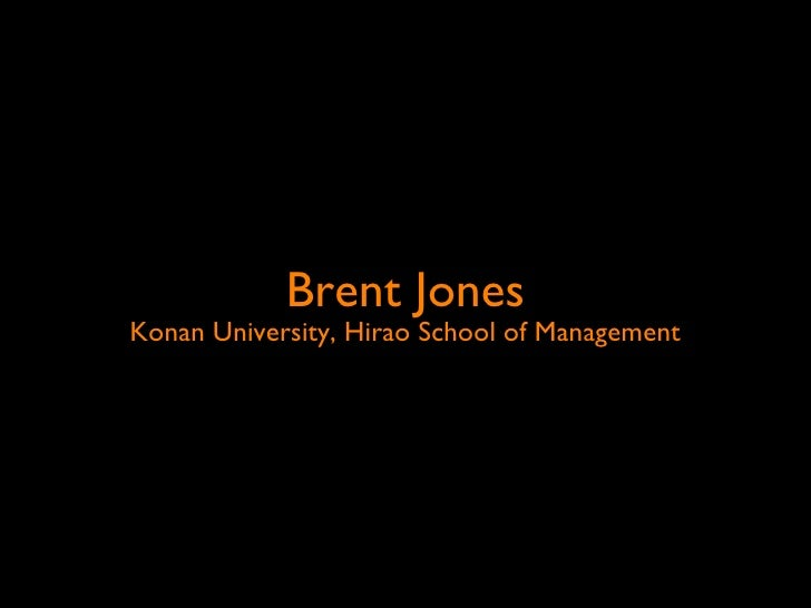 Brent JonesKonan University, Hirao School of Management