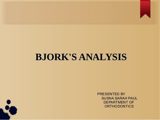 BJORK'S ANALYSIS  PRESENTED BY SUSNA SARAH PAUL DEPARTMENT OF ORTHODONTICS