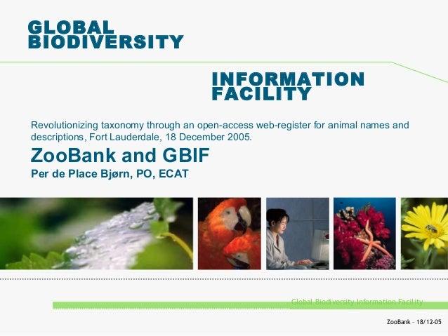 Global Biodiversity Information FacilityZooBank – 18/12-05GLOBALBIODIVERSITYINFORMATIONFACILITYRevolutionizing taxonomy th...