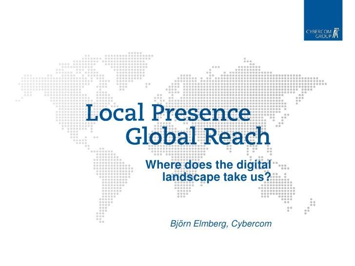 Where does the digital   landscape take us?       Björn Elmberg, Cybercom